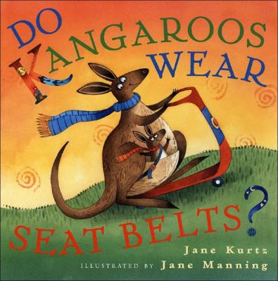 Do Kangaroos Wear Seatbelts? By Kurtz, Jane/ Manning, Jane (ILT)