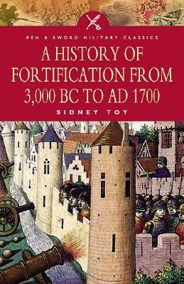 A History of Fortification from 3000 Bc to Ad 1700 By Toy, Sidney